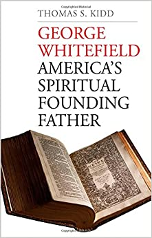 Kidd – George Whitefield: America's Spiritual Founding Father