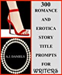 300 Romance and Erotica Title Prompts...