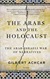 The Arabs and the Holocaust: The Arab-Israeli War of Narratives (0312569203) by Achcar, Gilbert