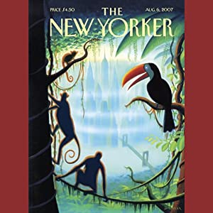 The New Yorker (August 6, 2007) | [Hendrik Hertzberg, Jeffrey Toobin, Bruce Wagner, Elizabeth Kolbert, Paul Goldberger, David Denby]
