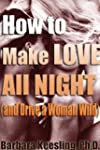 How to Make Love All Night (and Drive...