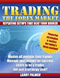 img - for Trading The Forex Market - Repeating Setups That Beat Your Broker book / textbook / text book