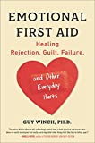 Emotional First Aid: Healing Rejection, Guilt, Failure, and Other Everyday Hurts