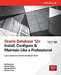 Oracle Database 12c: Install, Configure & Maintain Like a Professional (Oracle Press)