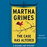 The Case Has Altered: Richard Jury, Book 14 (       UNABRIDGED) by Martha Grimes Narrated by Steve West