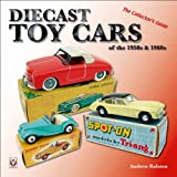Diecast Toy Cars of the 1950s & 1960s: The Collectors Guide (General: Diecast Toy Cars)