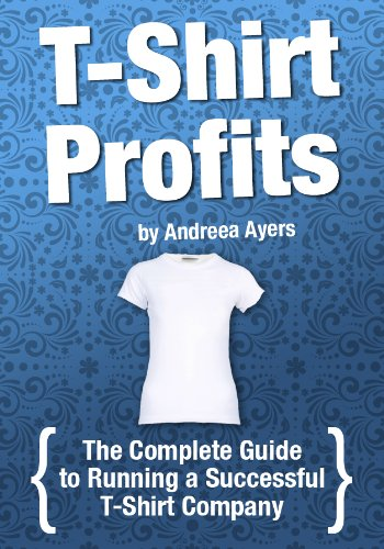 T-shirt Profits: The complete guide to starting and running a successful t-shirt company