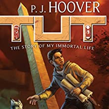 Tut: The Story of My Immortal Life (       UNABRIDGED) by P. J. Hoover Narrated by Ryan Borses