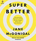 SuperBetter: A Revolutionary Approach to Getting Stronger, Happier, Braver and More Resilient -Powered by the Science of G...