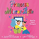 Princess Mirror-Belle | Julia Donaldson,Lydia Monks