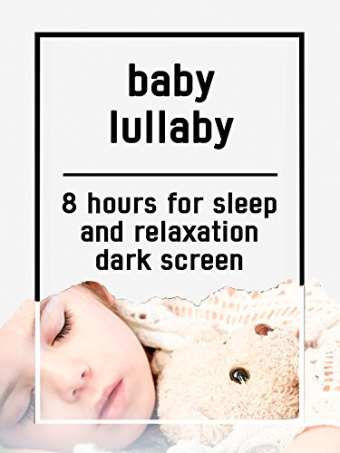Baby lullaby, 8 hours for Sleep and Relaxation, dark screen