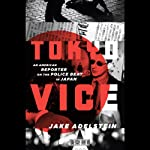 Tokyo Vice: An American Reporter on the Police Beat in Japan | Jake Adelstein