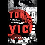 Tokyo Vice: An American Reporter on the Police Beat in Japan | [Jake Adelstein]