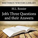 Job's Three Questions and Their Answers: Book 16 | H .L. Rossier