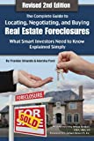 img - for The Complete Guide to Locating, Negotiating, and Buying Real Estate Foreclosures: What Smart Investors Need to Know - Explained Simply REVISED 2ND EDITION book / textbook / text book