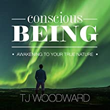 Conscious Being: Awakening to Your True Nature (       UNABRIDGED) by TJ Woodward Narrated by David Angelo
