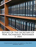 img - for Report Of The Secretary Of War, Richmond, November 3, 1864 book / textbook / text book
