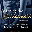 Seducing the Bridesmaid Audiobook by Katee Robert Narrated by Jessica Wortham