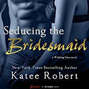 Seducing the Bridesmaid | [Katee Robert]