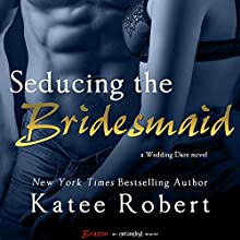Seducing the Bridesmaid (       UNABRIDGED) by Katee Robert Narrated by Jessica Wortham