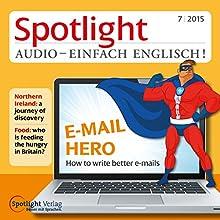 Spotlight Audio - E-Mail Hero 07/2015: Englisch lernen Audio - Bessere E-Mails schreiben (       ungekürzt) von  div. Gesprochen von:  div.