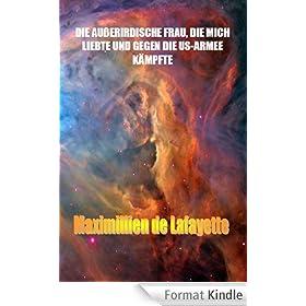 DIE AU�ERIRDISCHE FRAU, DIE MICH LIEBTE UND GEGEN DIE US-ARMEE K�MPFTE (German Edition)