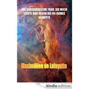 DIE AUßERIRDISCHE FRAU, DIE MICH LIEBTE UND GEGEN DIE US-ARMEE KÄMPFTE (German Edition)