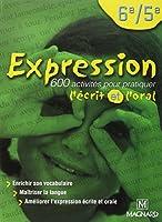 Expression 6ème/5ème. 600 activités pour pratiquer l'écrit et l'oral
