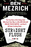 #5: Straight Flush: The True Story of Six College Friends Who Dealt Their Way to a Billion-Dollar Online Poker Empire--and How It All Came Crashing Down . . .