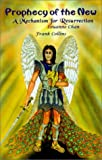 img - for Prophecy of the New: A Mechanism for Resurrection by Frank Collins (2001-05-01) book / textbook / text book