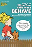 What To Do When Your Child Won't Behave: A Practical Guide for Responsible, Caring Discipline (Effective Parenting Books) (0939007851) by Canter, Lee