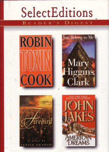 Reader's Digest Select Editions - Volume 5, 1998 - You Belong to Me by Mary Higgins Clark; American Dreams by John Jakes; Toxin by Robin Cook; Firebird by Janice Graham - 1