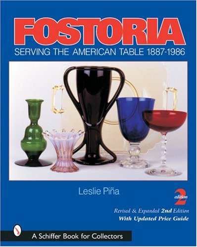 Fostoria: Serving the American Table 1887-1986 (A Schiffer Book for Collectors)