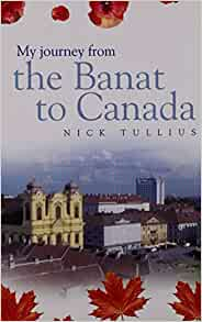 My Journey from the Banat to Canada: Nick Tullius