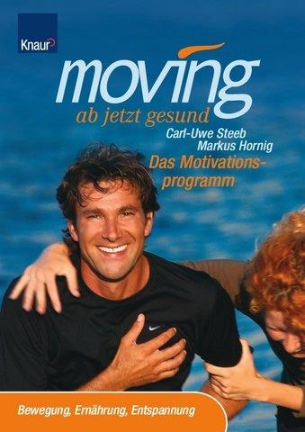 Moving - ab jetzt gesund. Das Motivationsprogramm. Bewegung, Ernährung, Entspannung