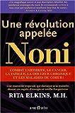 echange, troc Rita Elkins - Une révolution appelée noni : Une merveille tropicale qui s'attaque à la maladie, donne un regain d'énergie et tonifie l'or