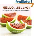 Hello, Jell-O!: 50+ Inventive Recipes...