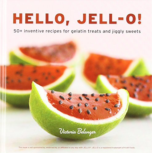 hello-jell-o-50-inventive-recipes-for-gelatin-treats-and-jiggly-sweets