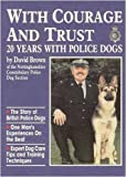 David Brown With Courage and Trust: 20 Years with Police Dogs