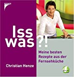 Iss was?!: Spass am Kochen mit Christian Henze