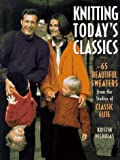 Knitting Today's Classics: 65 Beautiful Sweaters from the Studios of Classic Elite (1887374361) by Nicholas, Kristin