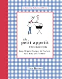 The Petit Appetit Cookbook: Easy, Organic Recipes to Nurture Your Baby and Toddler