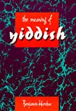The Meaning of Yiddish (0520059476) by Benjamin Harshav