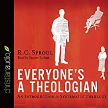 Everyone's a Theologian: An Introduction to Systematic Theology (       UNABRIDGED) by R. C. Sproul Narrated by Grover Gardner