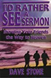 I'd Rather See a Sermon: Showing Your Friends the Way to Heaven (0899007627) by Stone, Dave