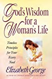 God's Wisdom for a Woman's Life: Timeless Principles for Your Every Need