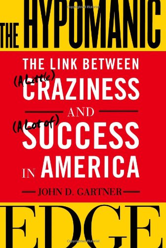 The Hypomanic Edge: The Link Between (A Little) Craziness and (A Lot of) Success in America: John D. Gartner: 9780743243445: Amazon.com: Books