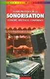 Guide pratique de la sonorisation : Concert, spectacle, confrence
