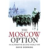 The Moscow Option: An Alternative Second World Warby David Downing