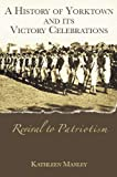 img - for A HISTORY OF YORKTOWN & ITS VICTORY CELEBRATAIONS: book / textbook / text book
